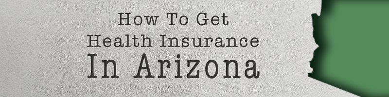 How To Get Health Insurance In Arizona
